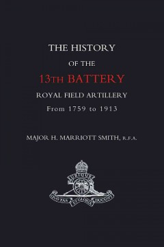 The History of the 13th Battery Royal Field Artillery From 1759 to 1913
