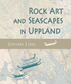 Rock Art and Seascapes in Uppland