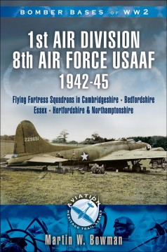 Bomber Bases of World War 2, 1st Air Division 8th Air Force USAAF 1942-45
