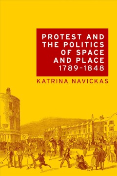 Protest and the Politics of Space and Place 1789-1848