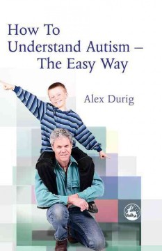 How to Understand Autism--the Easy Way