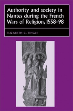 Authority and Society in Nantes During the French Wars of Religion, 1558-1598