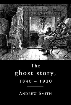 The Ghost Story 1840-1920