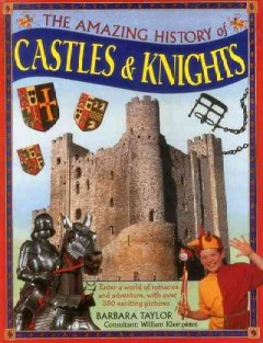 The Amazing History of Castles & Knights