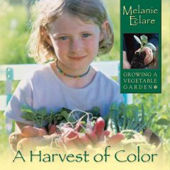 A Harvest of Color : Growing A Vegetable Garden