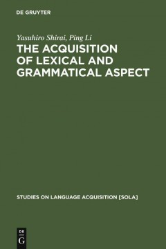 The Acquisition of Lexical and Grammatical Aspect
