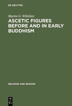Ascetic Figures Before and in Early Buddhism