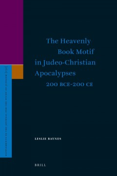 The Heavenly Book Motif in Judeo-Christian Apocalypses 200 BCE-200 CE