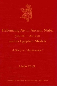 Hellenizing Art in Ancient Nubia, 300 BC-AD 250, and Its Egyptian Models