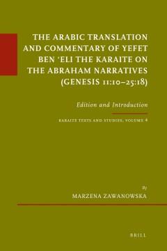 The Arabic Translation and Commentary of Yefet Ben Eli the Karaite on the Abraham Narratives (Genesis 11:10-25:18)