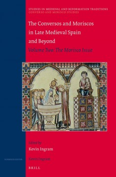 The Conversos and Moriscos in Late Medieval Spain and Beyond