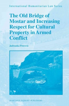 The Old Bridge of Mostar and Increasing Respect for Cultural Property in Armed Conflict