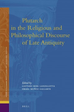 Plutarch in the Religious and Philosophical Discourse of Late Antiquity