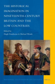 The Historical Imagination in Nineteenth-century Britain and the Low Countries