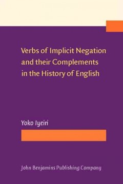 Verbs of Implicit Negation and Their Complements in the History of English