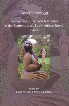 Trauma, Memory, and Narrative in the Contemporary South African Novel