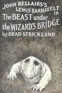 John Bellairs's Lewis Barnavelt in The Beast Under the Wizard's Bridge