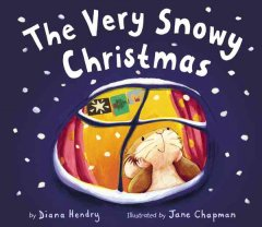 The Very Snowy Christmas / by Diana Hendry; Illustrated by Jane Chapman