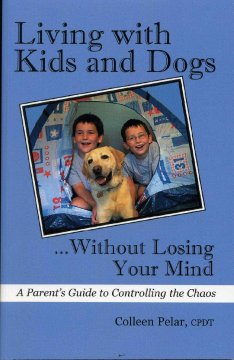 Living With Kids and Dogs-- Without Losing your Mind