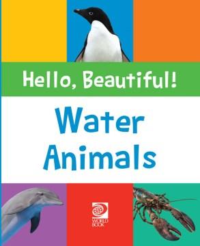 HELLO, BEAUTIFUL!: WATER ANIMALS