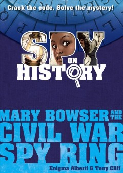 Mary Bowser and the Civil War Spy Ring