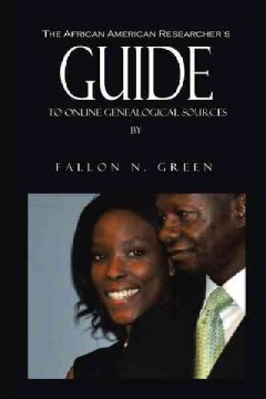 The African American Researcher's Guide to Online Genealogical Sources