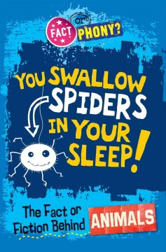 You Swallow Spiders in your Sleep!