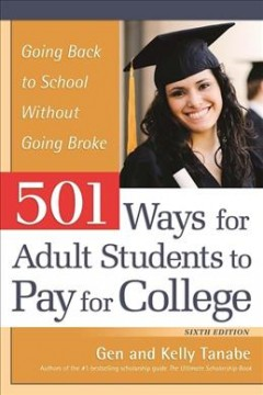 501 Ways for Adult Students to Pay for College, [2017]