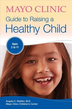 Mayo Clinic Guide to Raising A Healthy Child