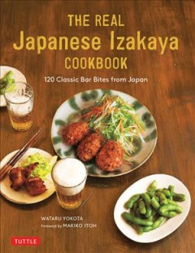 The Real Japanese Izakaya Cookbook