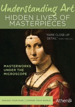 Understanding Art : Hidden Lives of Masterpieces