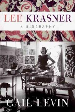 Lee Krasner : A Biography