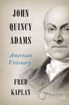 John Quincy Adams : American Visionary