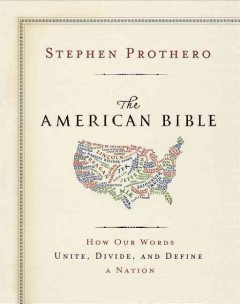 The American Bible : How Our Words Unite, Divide, and Define A Nation