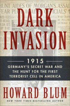 Dark Invasion : 1915: Germany's Secret War and the Hunt for the First Terrorist Cell in America