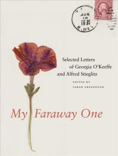 My Faraway One : Selected Letters of Georgia O'Keeffe and Alfred Stieglitz