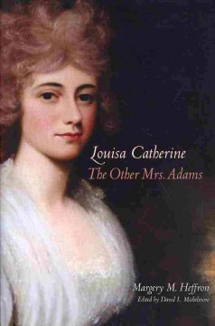 Louisa Catherine : the Other Mrs. Adams