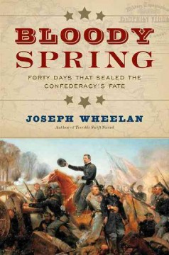 Bloody Spring : Forty Days That Sealed the Confederacy's Fate