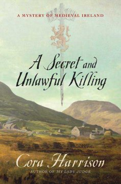 A Secret and Unlawful Killing : A Mystery of Medieval Ireland