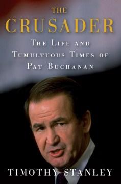 The Crusader : the Life and Tumultuous Times of Pat Buchanan