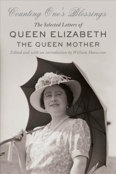 Counting One's Blessings : the Selected Letters of Queen Elizabeth the Queen Mother