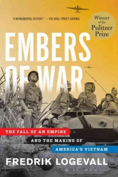 Embers of War : the Fall of An Empire and the Making of America's Vietnam