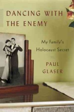 Dancing With the Enemy : My Family's Holocaust Secret