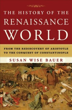 The History of the Renaissance World : From the Rediscovery of Aristotle to the Conquest of Constantinople