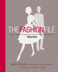 The Fashion File : Advice, Tips, and Inspiration From the Costume Designer of Mad Men