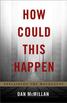 How Could This Happen : Explaining the Holocaust
