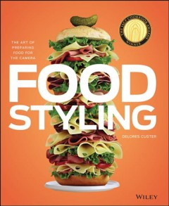 Food Styling : the Art of Preparing Food for the Camera