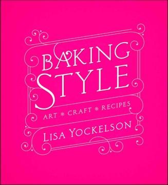 Baking Style : Art, Craft, Recipes