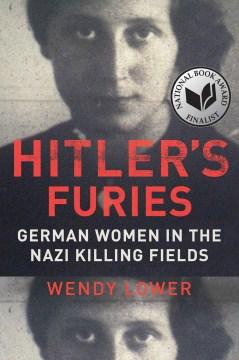 Hitler's Furies : German Women in the Nazi Killing Fields