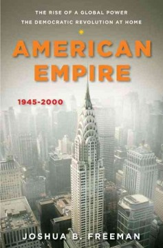 American Empire, 1945-2000 : the Rise of A Global Power, the Democratic Revolution at Home